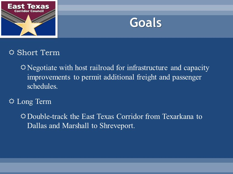 Goals  Short Term  Negotiate with host railroad for infrastructure and capacity improvements to permit additional freight and passenger schedules.