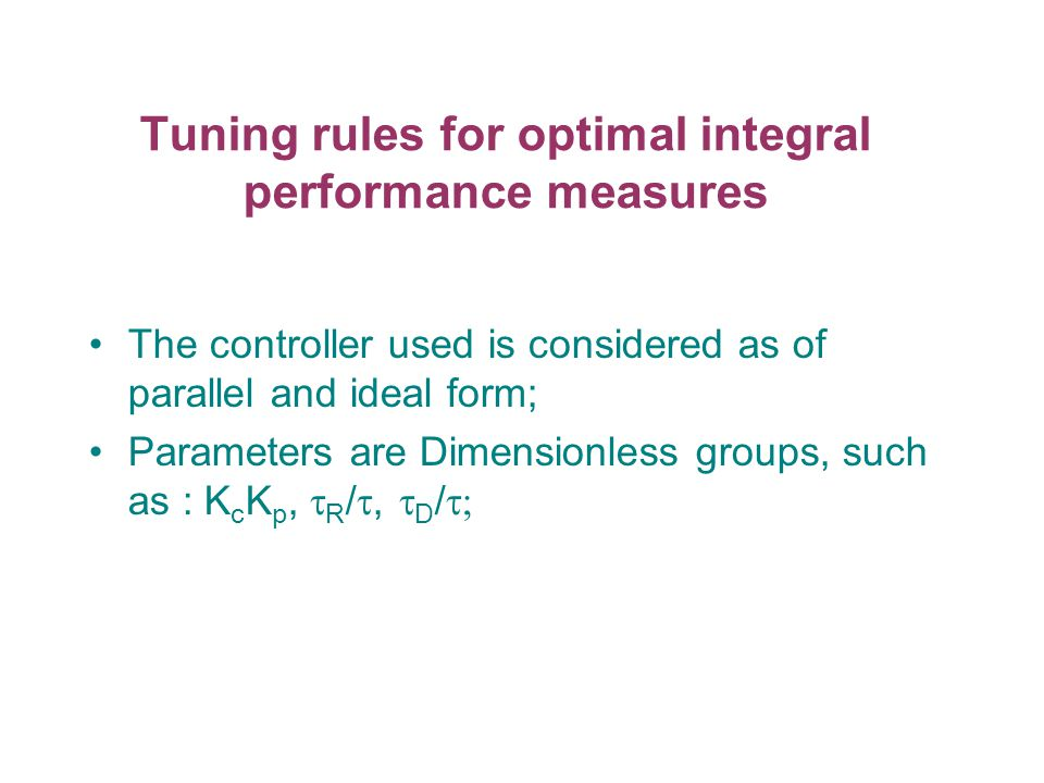 Tuning rules for optimal integral performance measures The controller used is considered as of parallel and ideal form; Parameters are Dimensionless g