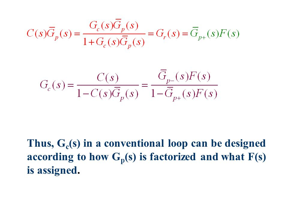 Thus, G c (s) in a conventional loop can be designed according to how G p (s) is factorized and what F(s) is assigned.