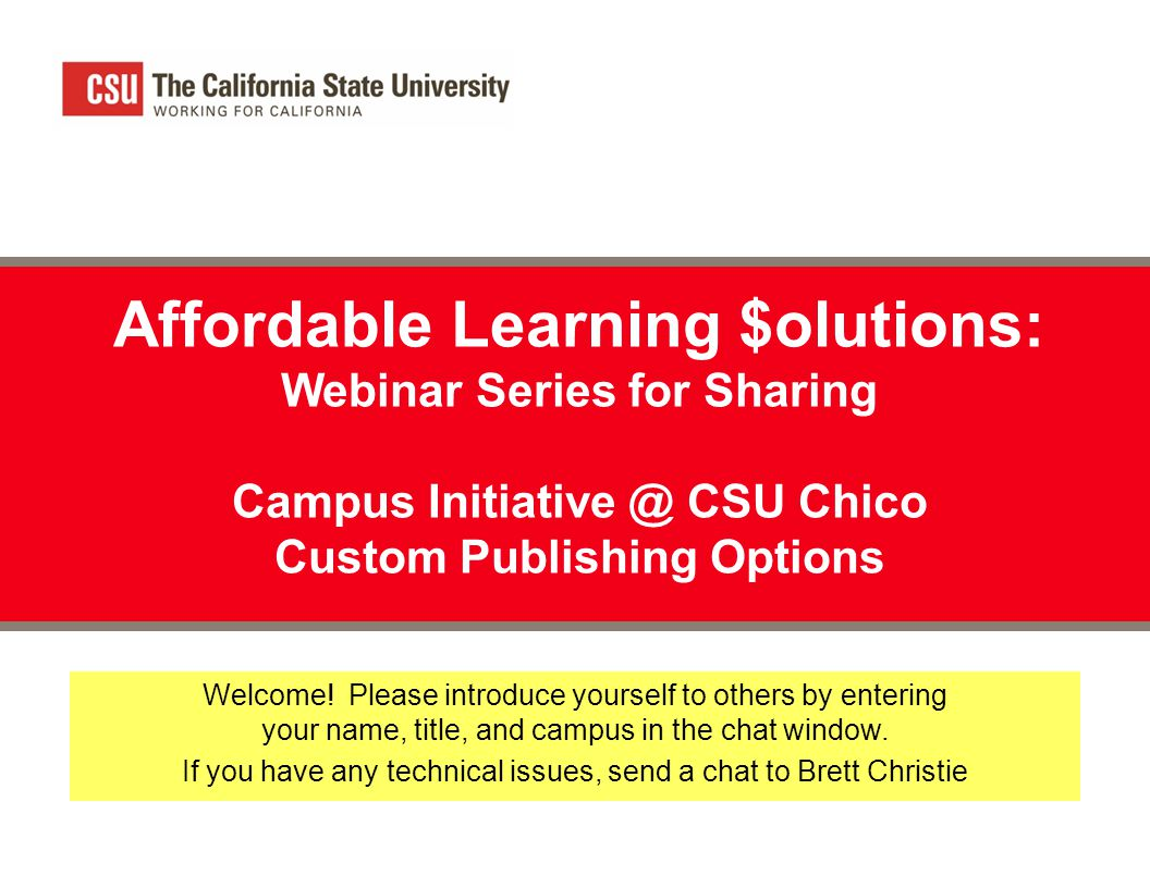 Affordable Learning $olutions: Webinar Series for Sharing Campus Initiative @ CSU Chico Custom Publishing Options Welcome.