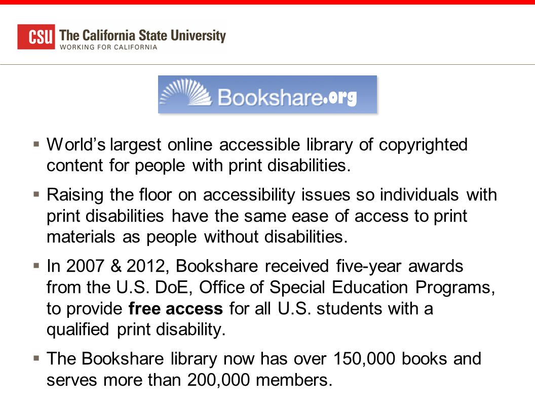  World's largest online accessible library of copyrighted content for people with print disabilities.