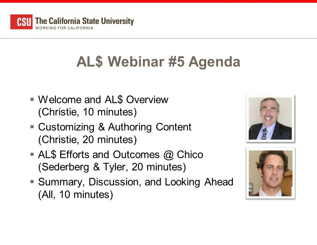 AL$ Webinar #5 Agenda  Welcome and AL$ Overview (Christie, 10 minutes)  Customizing & Authoring Content (Christie, 20 minutes)  AL$ Efforts and Outcomes @ Chico (Sederberg & Tyler, 20 minutes)  Summary, Discussion, and Looking Ahead (All, 10 minutes)