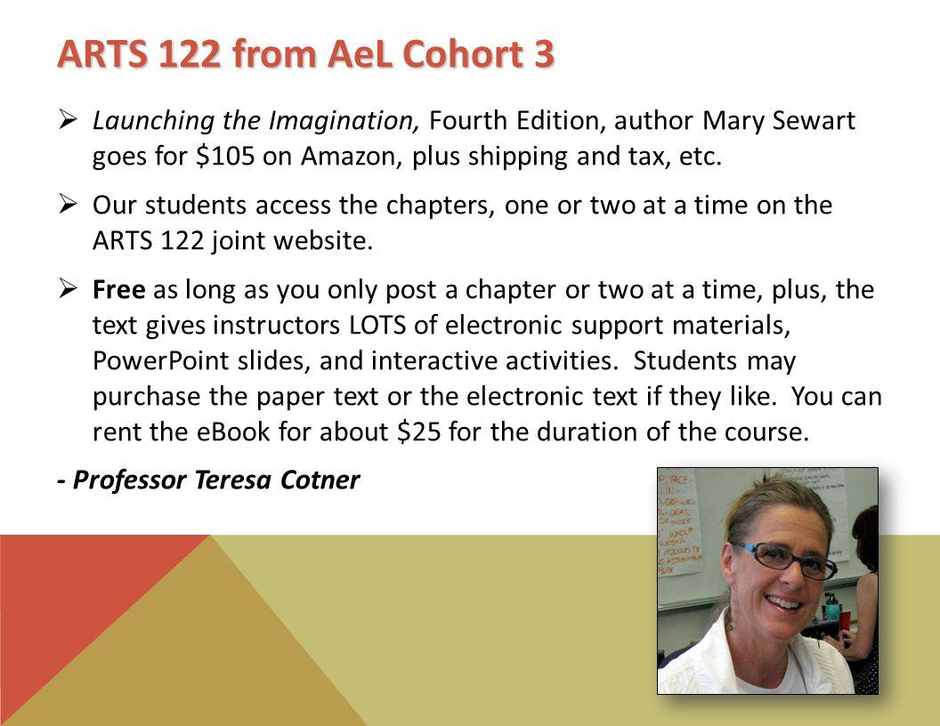 ARTS 122 from AeL Cohort 3  Launching the Imagination, Fourth Edition, author Mary Sewart goes for $105 on Amazon, plus shipping and tax, etc.