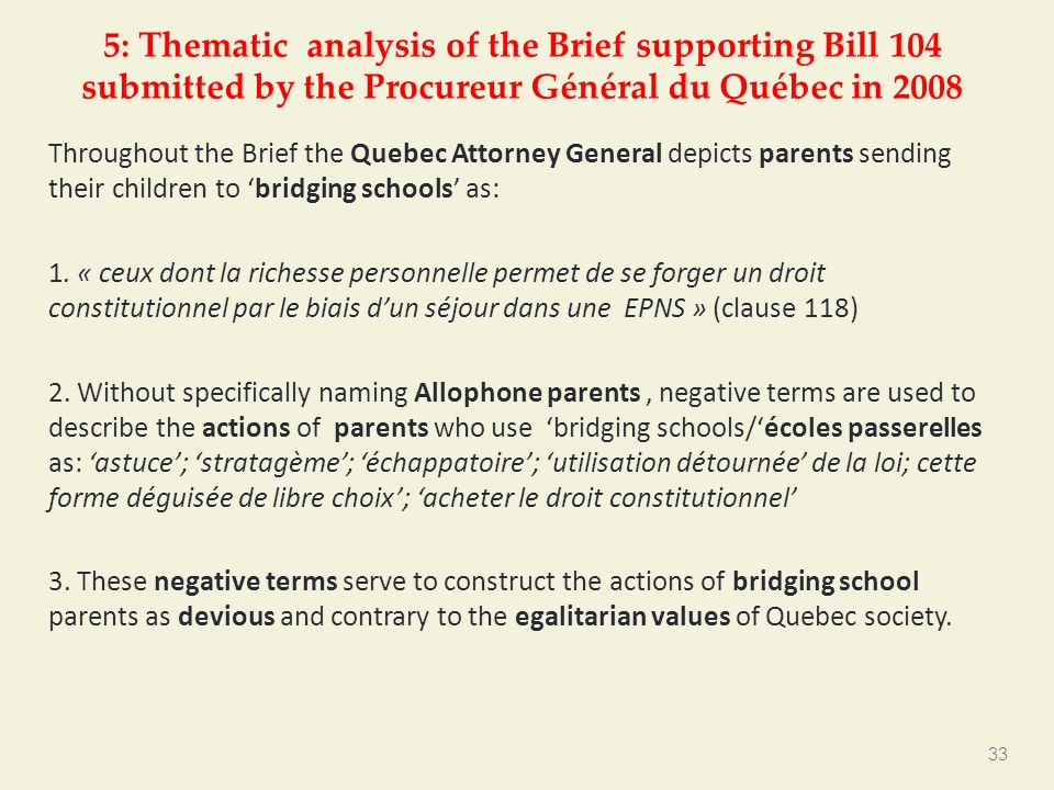 5: Thematic analysis of the Brief supporting Bill 104 submitted by the Procureur Général du Québec in 2008 Throughout the Brief the Quebec Attorney General depicts parents sending their children to 'bridging schools' as: 1.