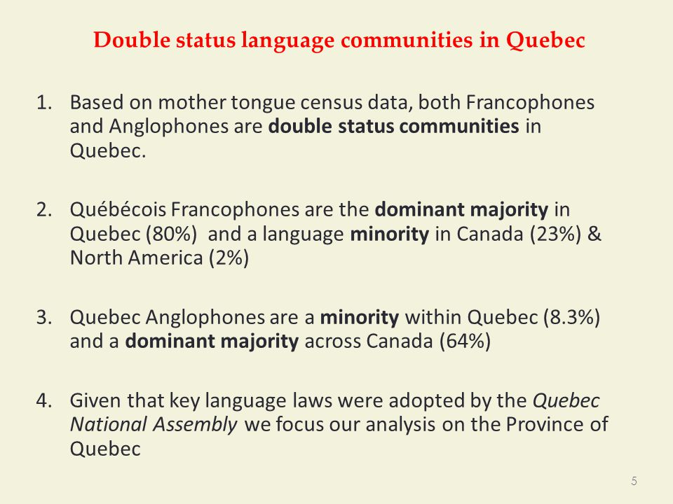 Double status language communities in Quebec 1.Based on mother tongue census data, both Francophones and Anglophones are double status communities in Quebec.