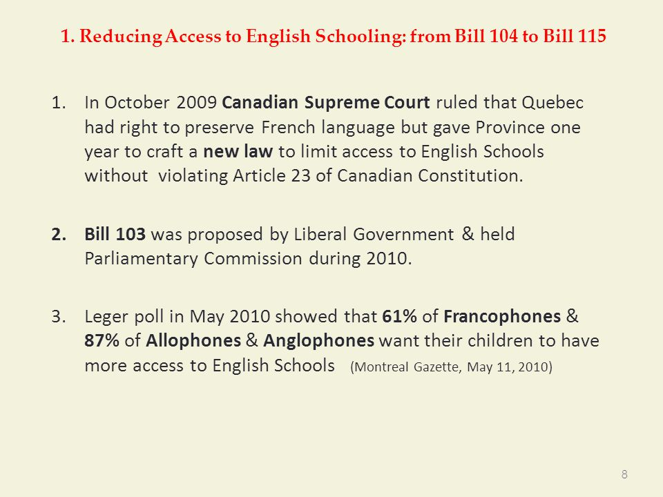 1. Reducing Access to English Schooling: from Bill 104 to Bill 115 1.In October 2009 Canadian Supreme Court ruled that Quebec had right to preserve Fr