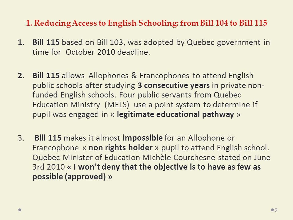 1. Reducing Access to English Schooling: from Bill 104 to Bill 115 1.Bill 115 based on Bill 103, was adopted by Quebec government in time for October