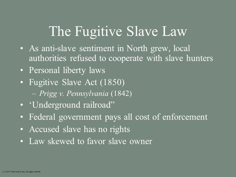 The Fugitive Slave Law As anti-slave sentiment in North grew, local authorities refused to cooperate with slave hunters Personal liberty laws Fugitive Slave Act (1850) –Prigg v.