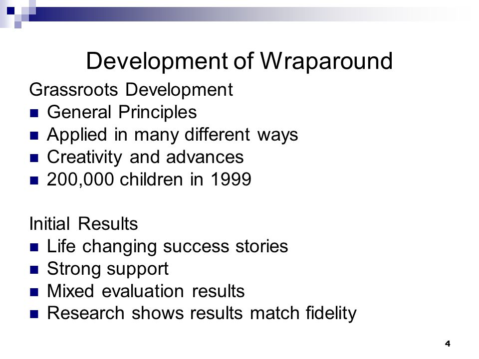 5 Defining Wraparound Steps to Define Wraparound  Duke meeting on principles  National Wraparound Initiative Who they are Process used Products produced  Wraparound Fidelity Assessment System