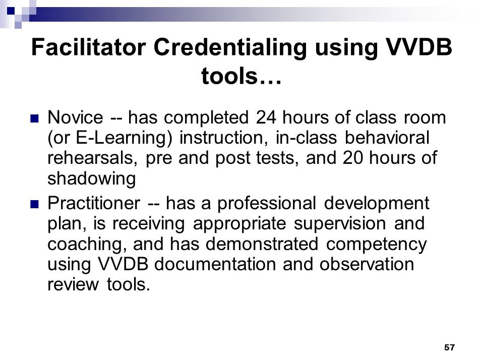 58 VVDB Observation and Review Tools Either the Supervisor/Coach or Coach actively reviews document products and observes key activities based on NWI Phases and Activities Documentation Reviews: SNCD; Wrap Plan; Functional Assessment; Crisis Plan; Progress Notes; Transition Plan Observation Reviews (live): Initial Engagement meeting; Initial Team Meeting; Follow-up Meeting
