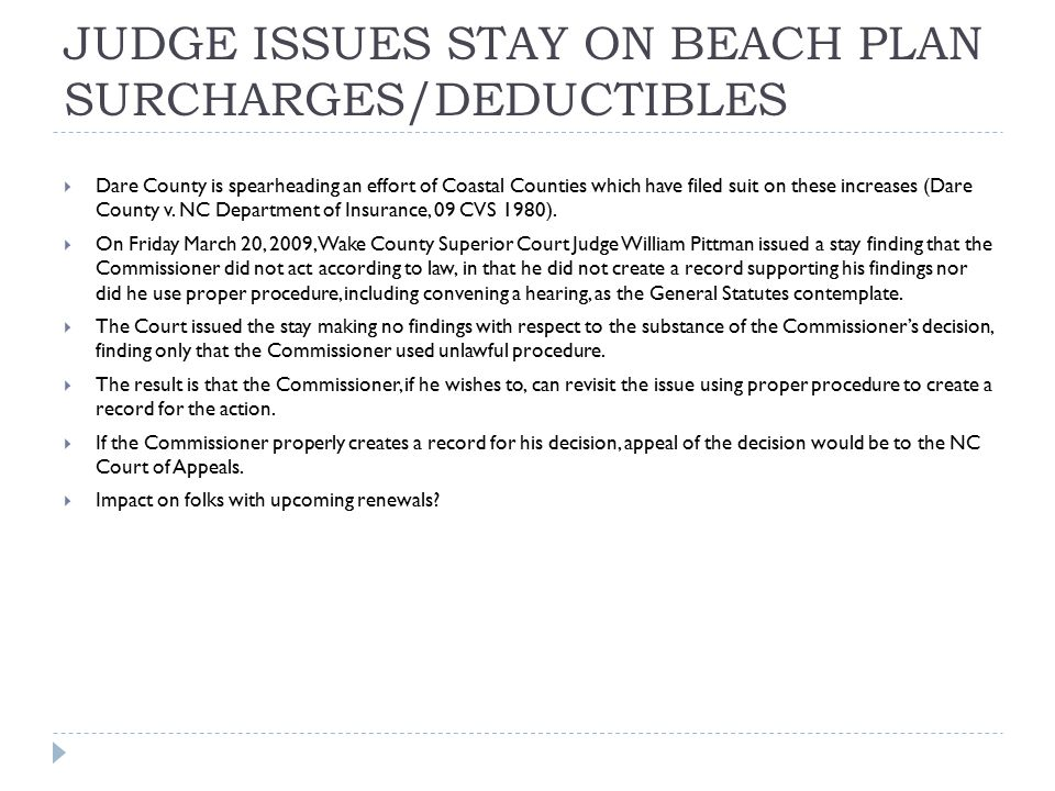 JUDGE ISSUES STAY ON BEACH PLAN SURCHARGES/DEDUCTIBLES  Dare County is spearheading an effort of Coastal Counties which have filed suit on these increases (Dare County v.