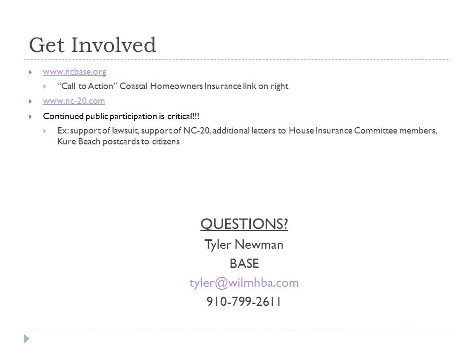Get Involved  www.ncbase.org www.ncbase.org  Call to Action Coastal Homeowners Insurance link on right  www.nc-20.com www.nc-20.com  Continued public participation is critical!!.