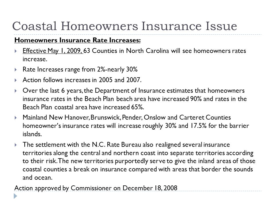 Coastal Homeowners Insurance Issue Homeowners Insurance Rate Increases:  Effective May 1, 2009, 63 Counties in North Carolina will see homeowners rat