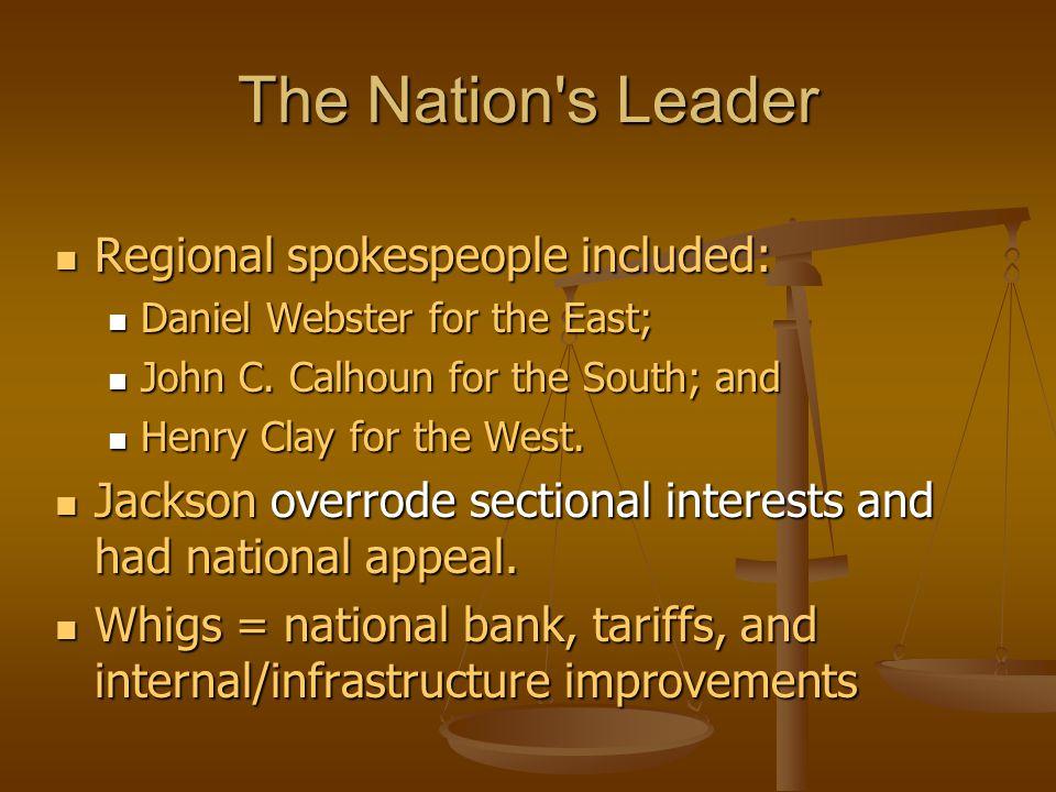 The Nation's Leader Regional spokespeople included: Regional spokespeople included: Daniel Webster for the East; Daniel Webster for the East; John C.