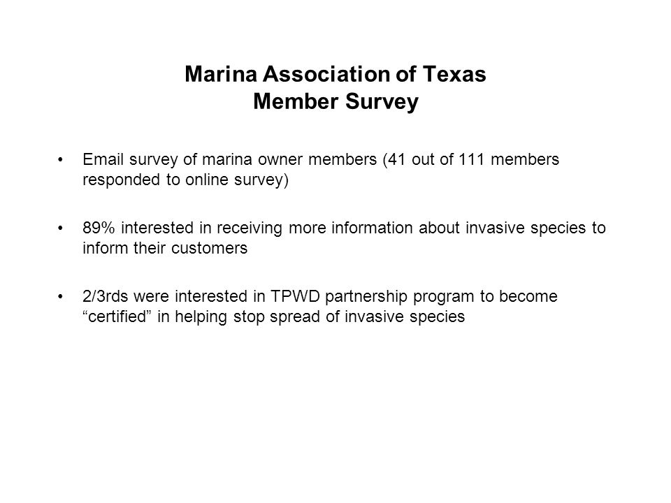 Marina Association of Texas Member Survey Email survey of marina owner members (41 out of 111 members responded to online survey) 89% interested in re