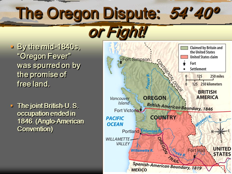 """The Oregon Dispute: 54' 40º or Fight!  By the mid-1840s, """"Oregon Fever"""" was spurred on by the promise of free land.  The joint British-U. S. occupat"""