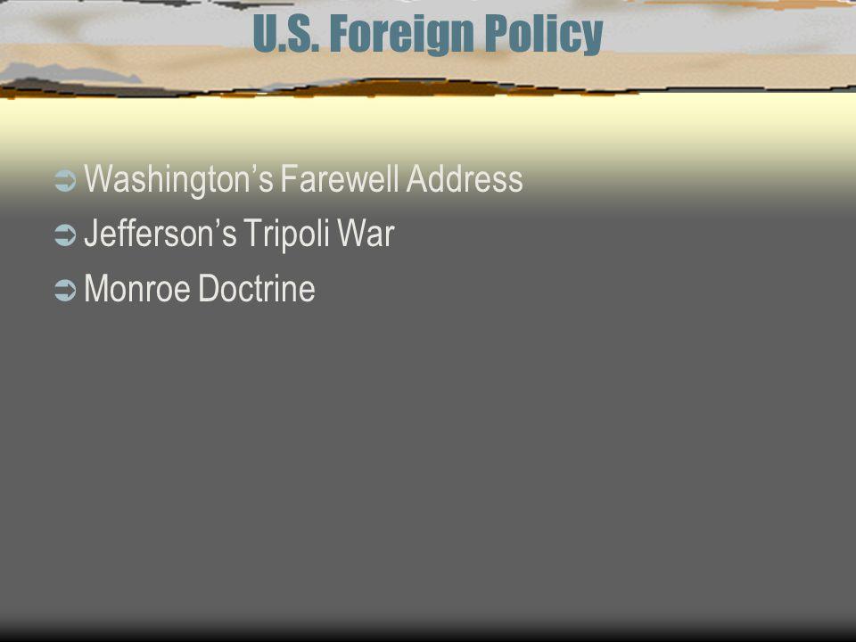 U.S. Foreign Policy  Washington's Farewell Address  Jefferson's Tripoli War  Monroe Doctrine