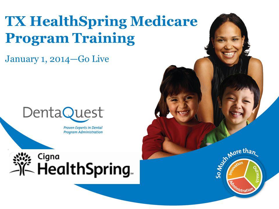 TX HealthSpring Medicare Program Training January 1, 2014—Go Live