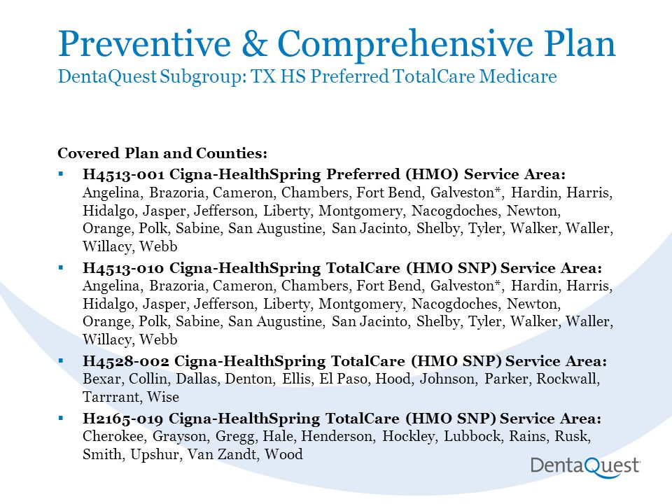 Preventive & Comprehensive Plan DentaQuest Subgroup: TX HS Preferred TotalCare Medicare Covered Plan and Counties:  H4513-001 Cigna-HealthSpring Pref