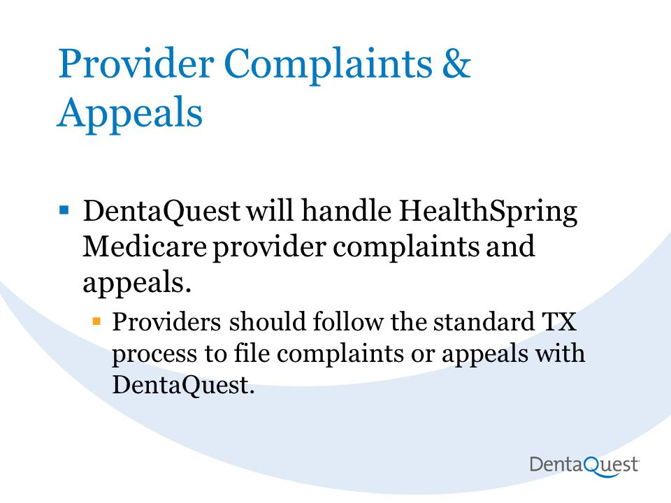 Provider Complaints & Appeals  DentaQuest will handle HealthSpring Medicare provider complaints and appeals.  Providers should follow the standard T