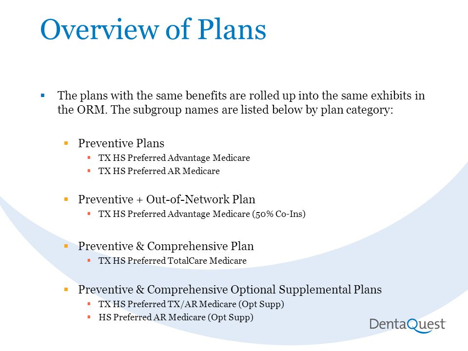Overview of Plans  The plans with the same benefits are rolled up into the same exhibits in the ORM. The subgroup names are listed below by plan cate