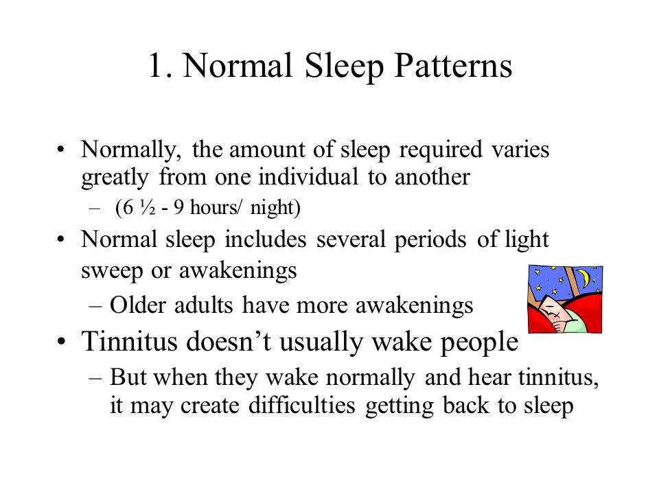 1. Normal Sleep Patterns Normally, the amount of sleep required varies greatly from one individual to another – (6 ½ - 9 hours/ night) Normal sleep in