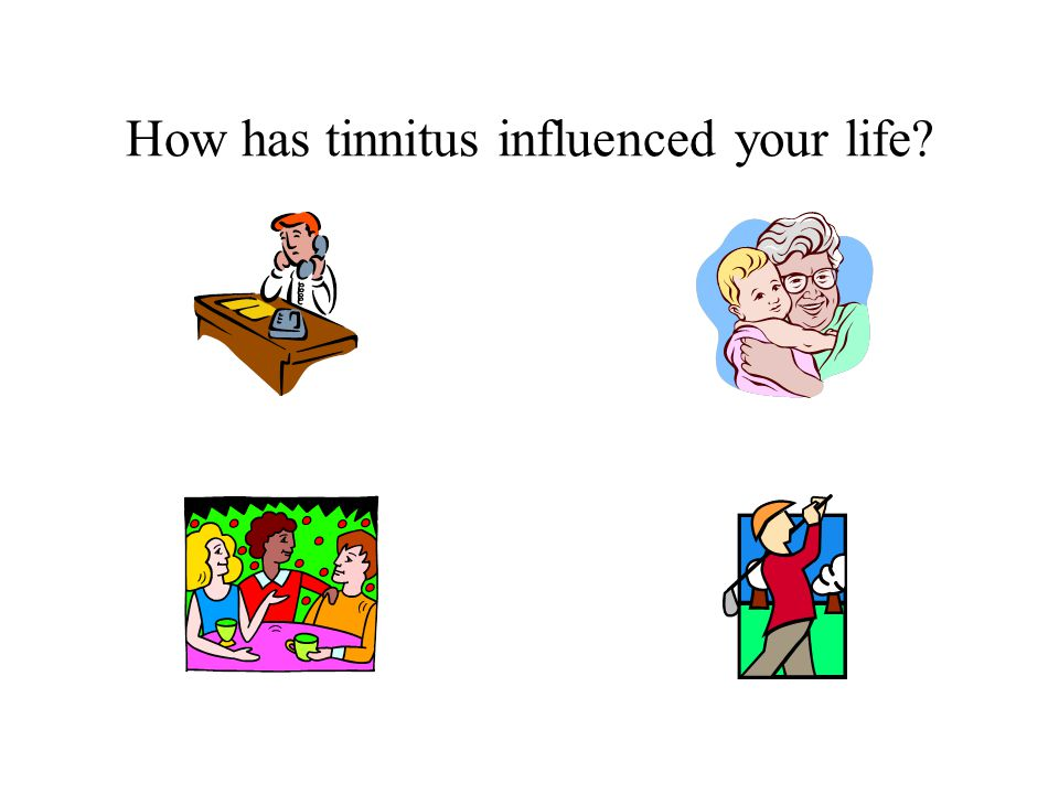 How has tinnitus influenced your life?