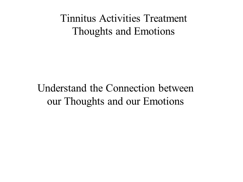 Tinnitus Activities Treatment Thoughts and Emotions Understand the Connection between our Thoughts and our Emotions