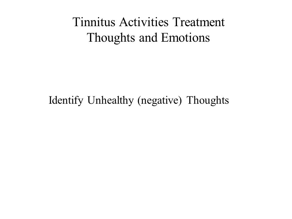 Tinnitus Activities Treatment Thoughts and Emotions Identify Unhealthy (negative) Thoughts