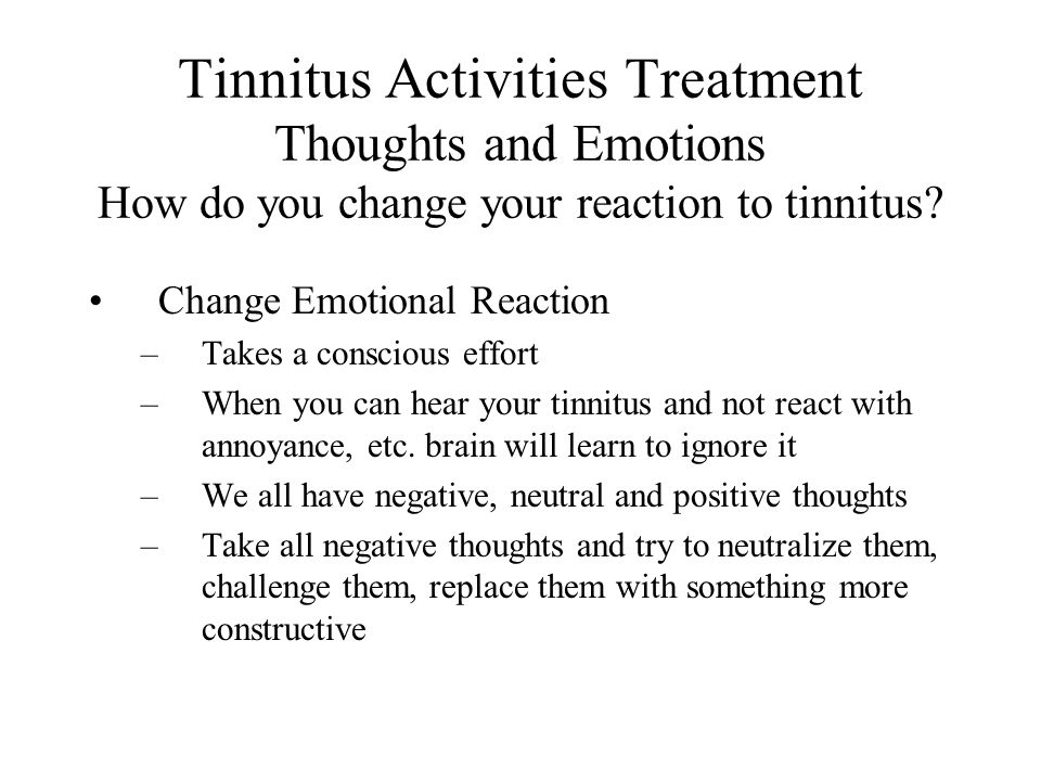 Tinnitus Activities Treatment Thoughts and Emotions How do you change your reaction to tinnitus.