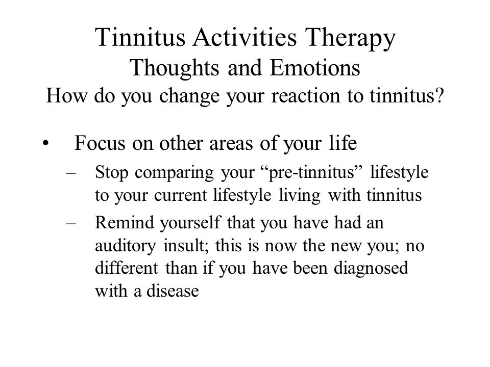 Tinnitus Activities Therapy Thoughts and Emotions How do you change your reaction to tinnitus.