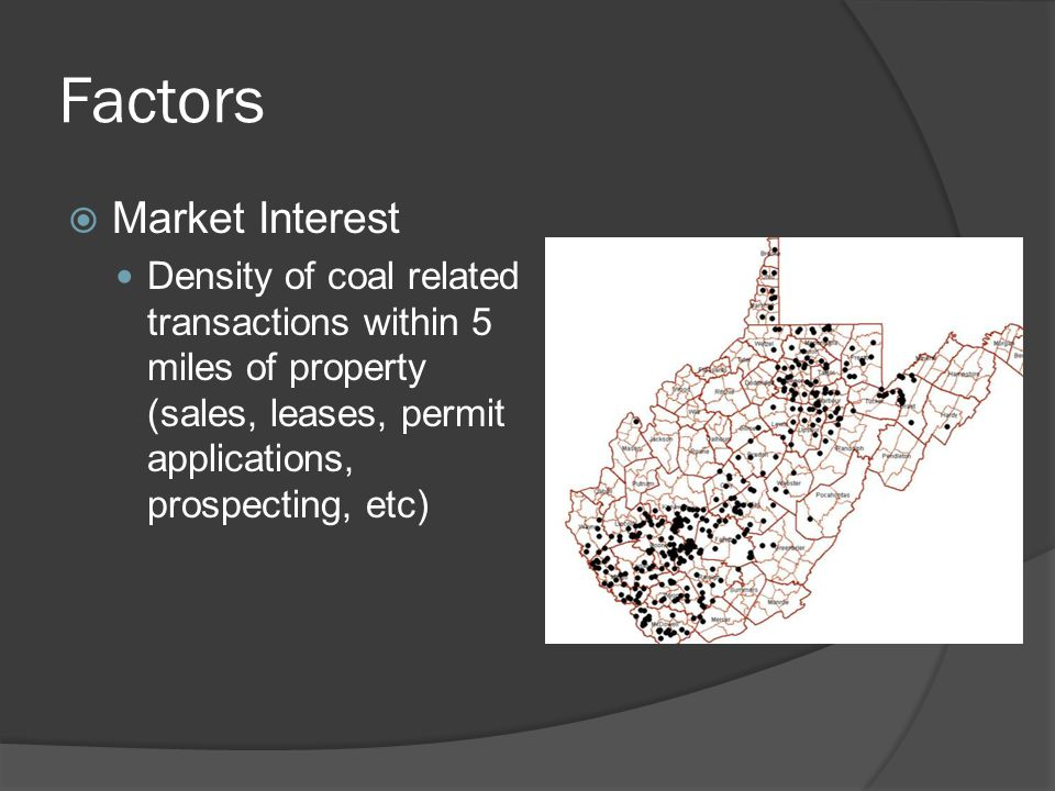 Factors  Market Interest Density of coal related transactions within 5 miles of property (sales, leases, permit applications, prospecting, etc)