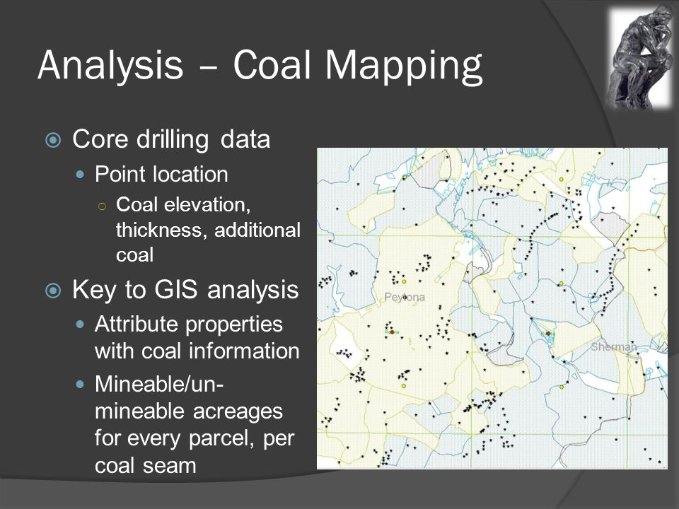 Analysis – Coal Mapping  Core drilling data Point location ○ Coal elevation, thickness, additional coal  Key to GIS analysis Attribute properties with coal information Mineable/un- mineable acreages for every parcel, per coal seam