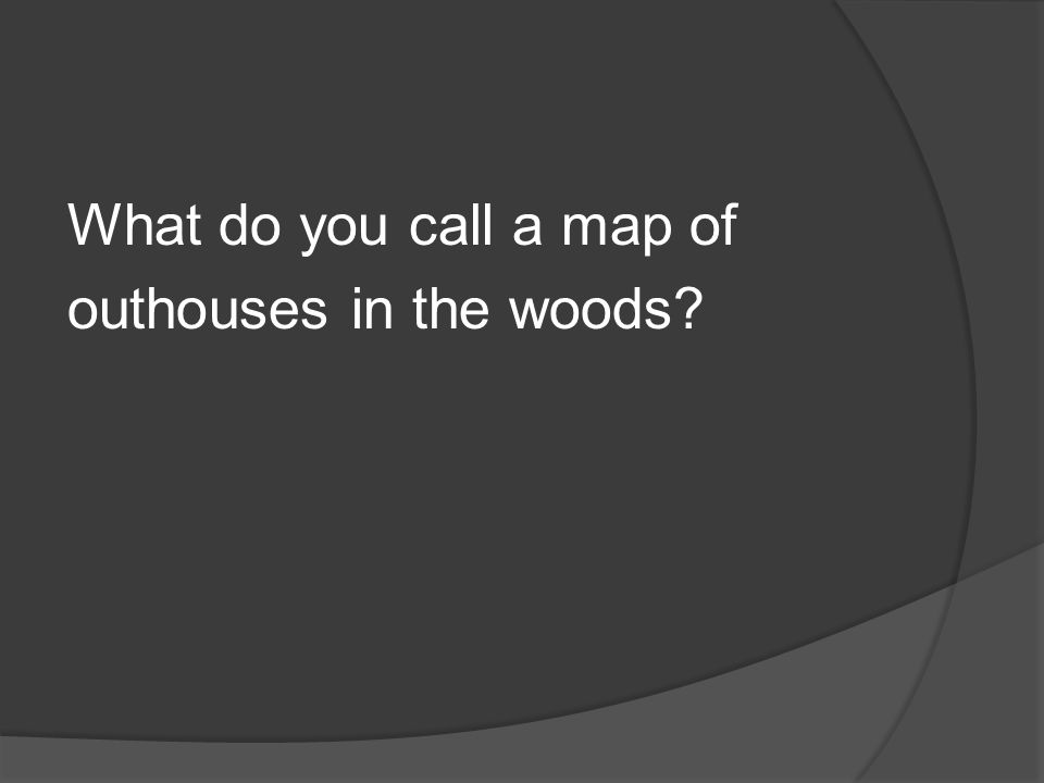 What do you call a map of outhouses in the woods