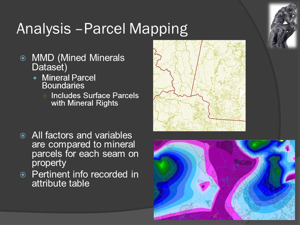 Analysis –Parcel Mapping  MMD (Mined Minerals Dataset) Mineral Parcel Boundaries ○ Includes Surface Parcels with Mineral Rights  All factors and variables are compared to mineral parcels for each seam on property  Pertinent info recorded in attribute table
