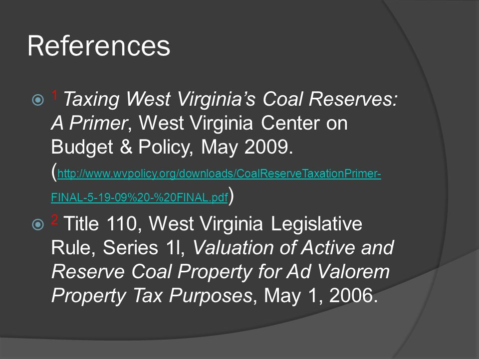 References  1 Taxing West Virginia's Coal Reserves: A Primer, West Virginia Center on Budget & Policy, May 2009.
