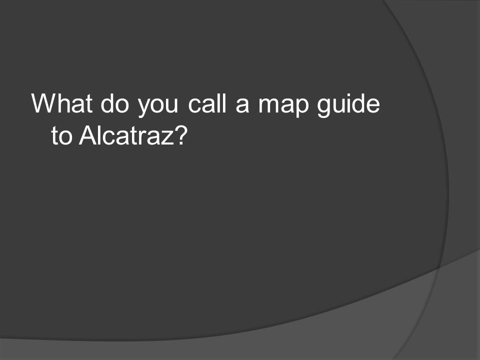What do you call a map guide to Alcatraz