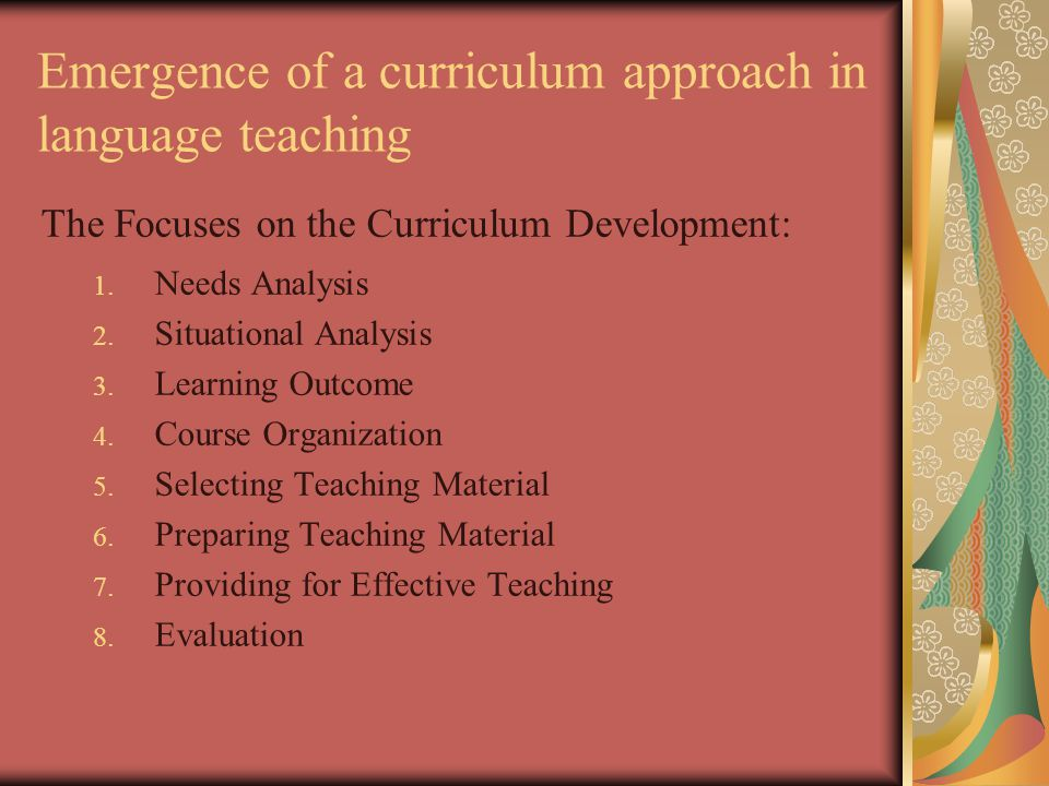 Emergence of a curriculum approach in language teaching The Focuses on the Curriculum Development: 1.