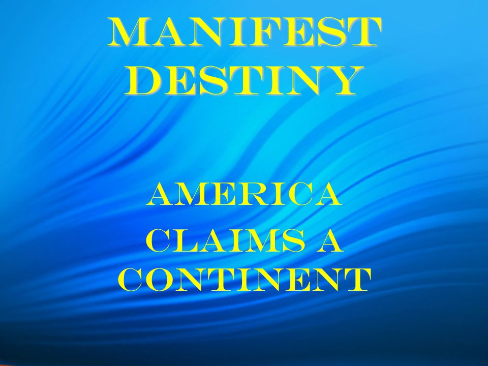 Manifest Destiny America Claims a Continent