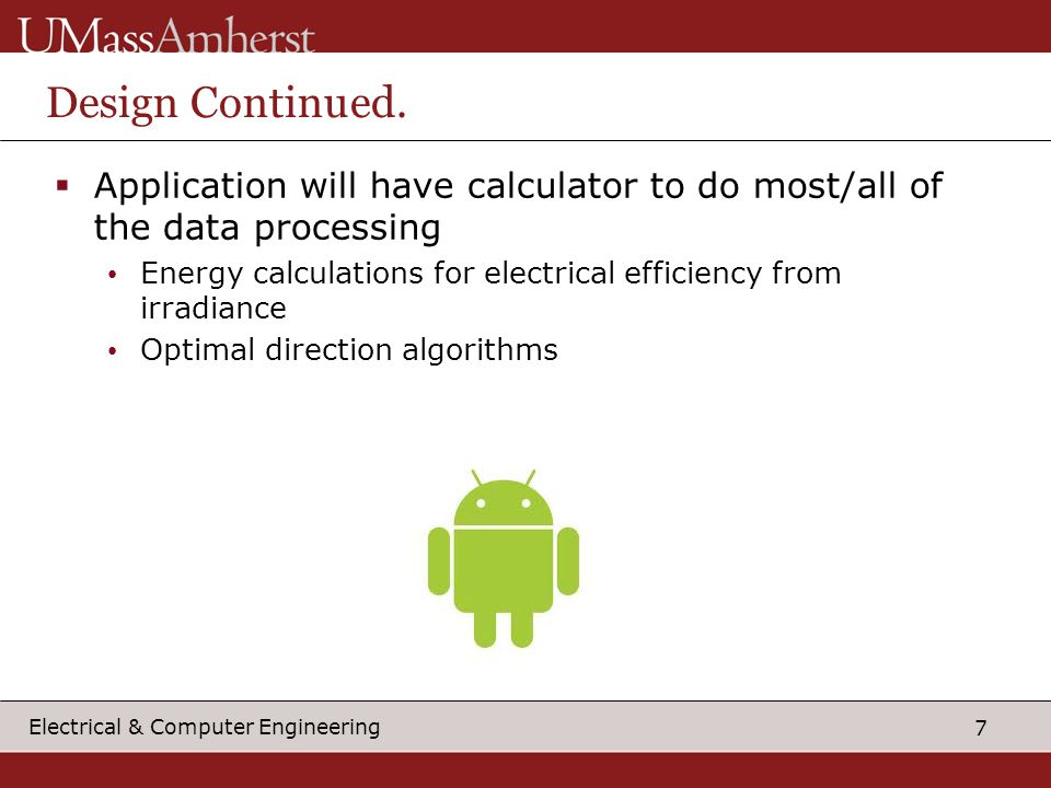 7 Electrical & Computer Engineering Design Continued.  Application will have calculator to do most/all of the data processing Energy calculations for