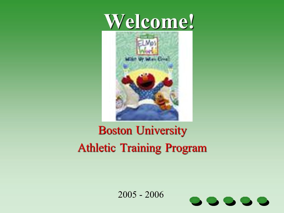 Welcome! Boston University Athletic Training Program 2005 - 2006