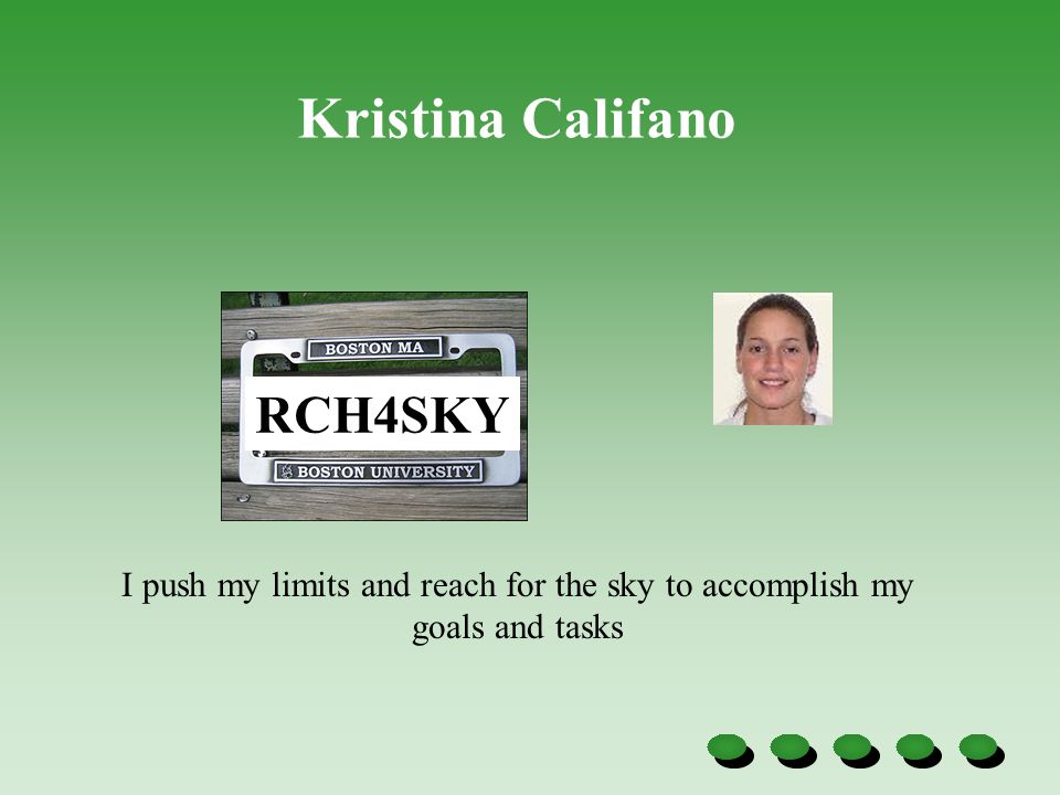 RCH4SKY I push my limits and reach for the sky to accomplish my goals and tasks Kristina Califano
