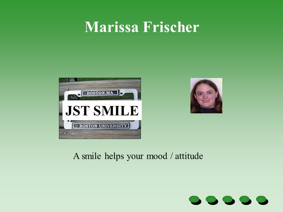 JST SMILE A smile helps your mood / attitude Marissa Frischer