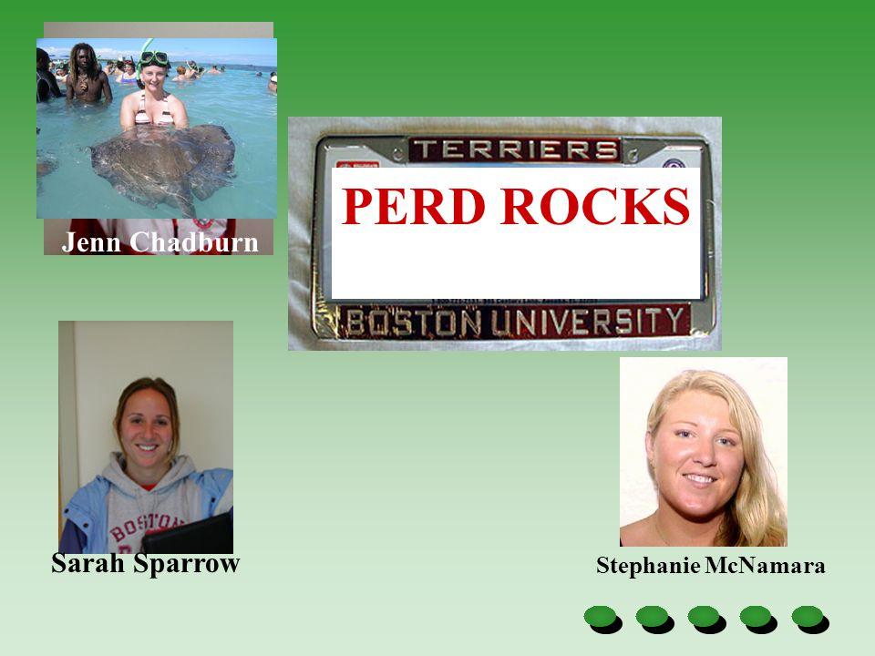 PERD ROCKS Jenn Chadburn Stephanie McNamara Sarah Sparrow