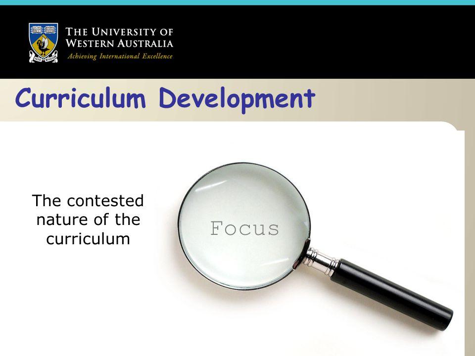 Curriculum Development Focus The contested nature of the curriculum