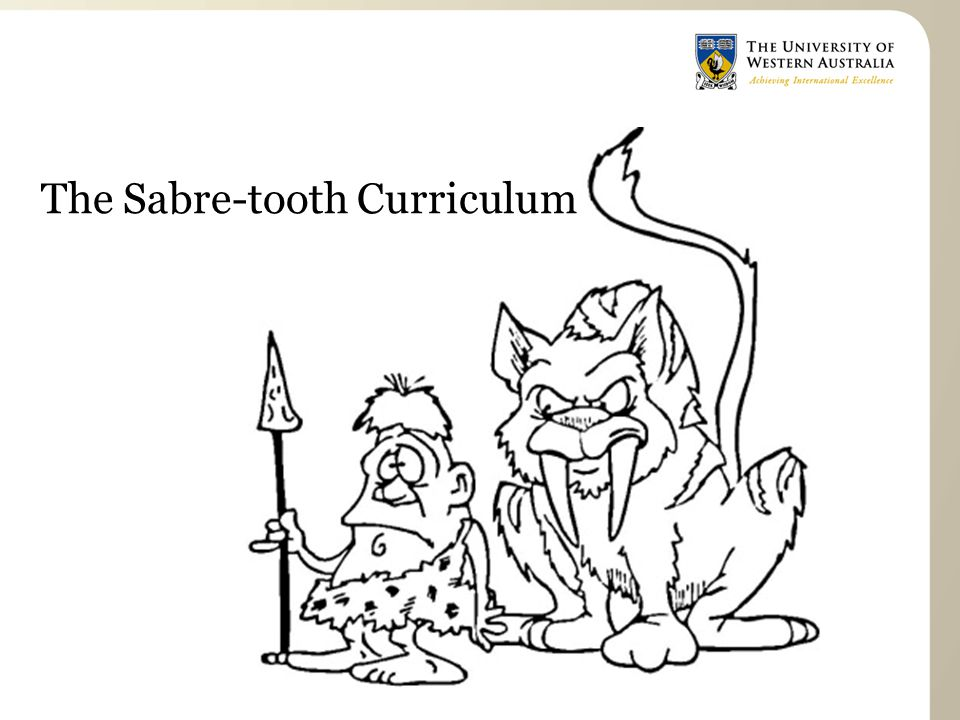 The Sabre-tooth Curriculum