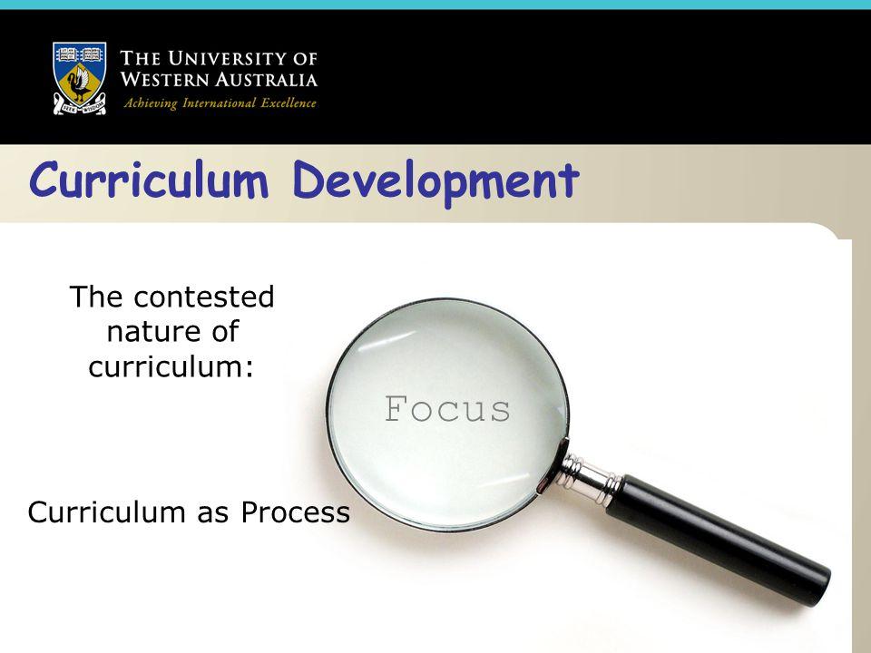 Curriculum Development The contested nature of curriculum: Curriculum as Process Focus