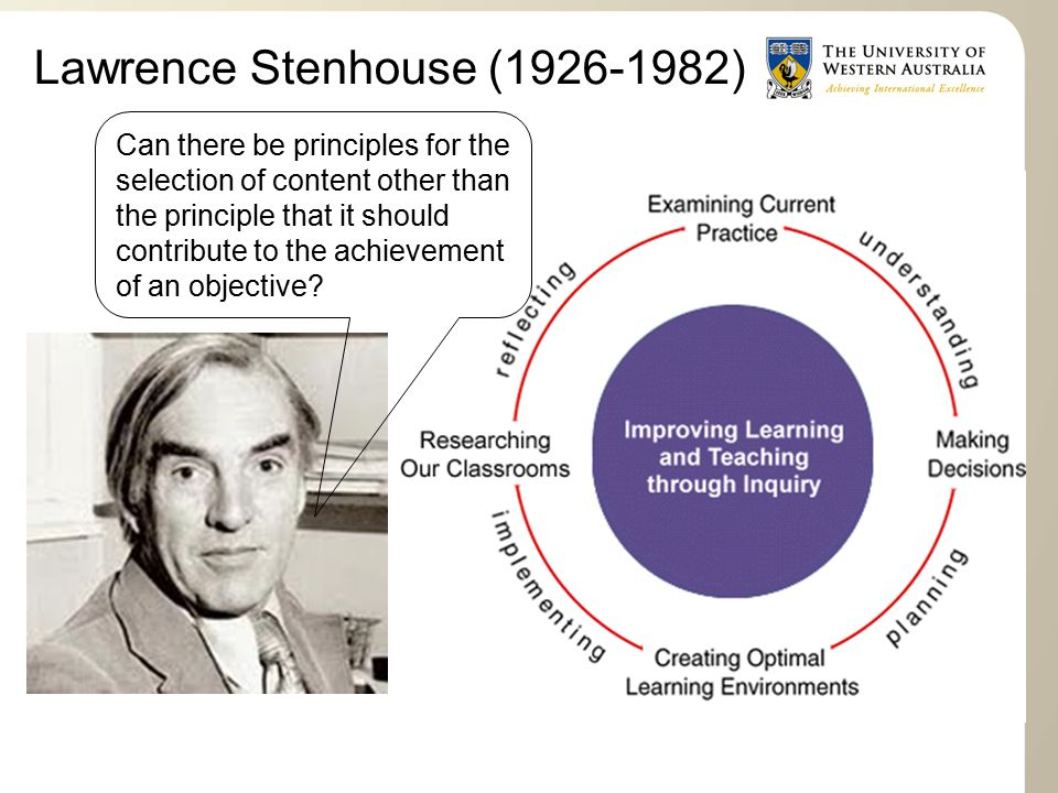 Lawrence Stenhouse (1926-1982) Can there be principles for the selection of content other than the principle that it should contribute to the achievement of an objective