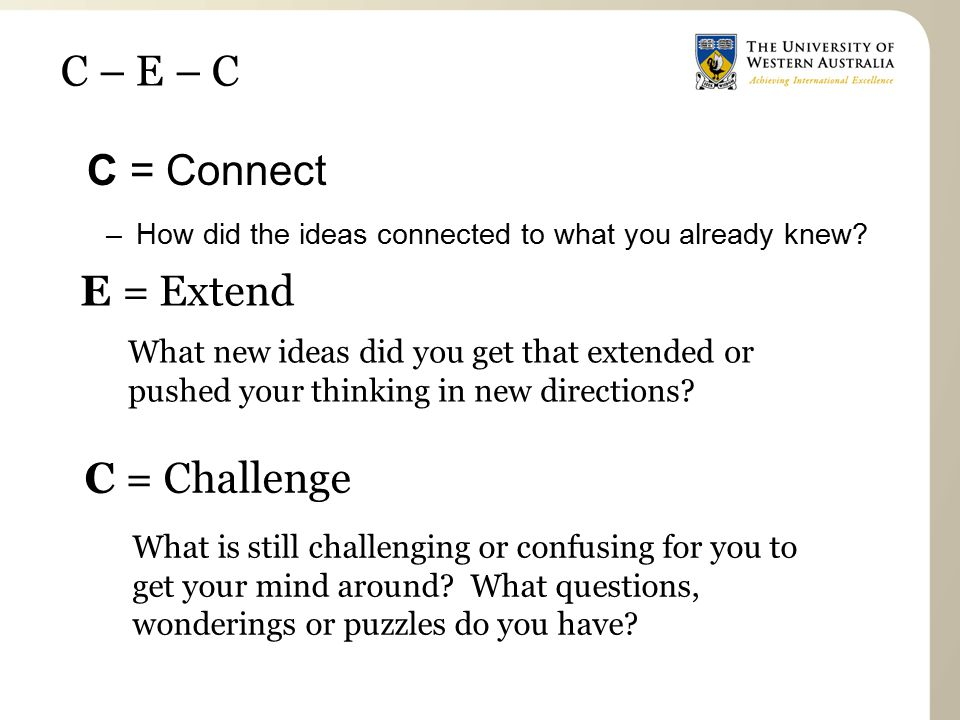 C – E – C C = Connect –How did the ideas connected to what you already knew.