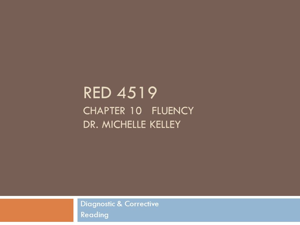 RED 4519 CHAPTER 10 FLUENCY DR. MICHELLE KELLEY Diagnostic & Corrective Reading